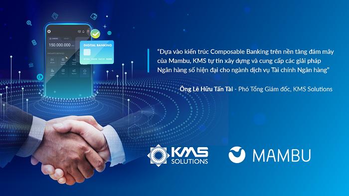 Ngân hàng Việt và các Tổ chức tài chính được lợi gì từ cái bắt tay giữa KMS Solutions và kỳ lân công nghệ Mambu?